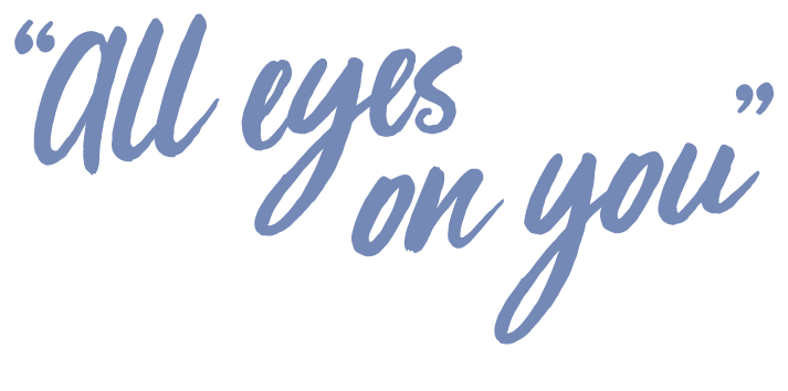 """All eyes on you"